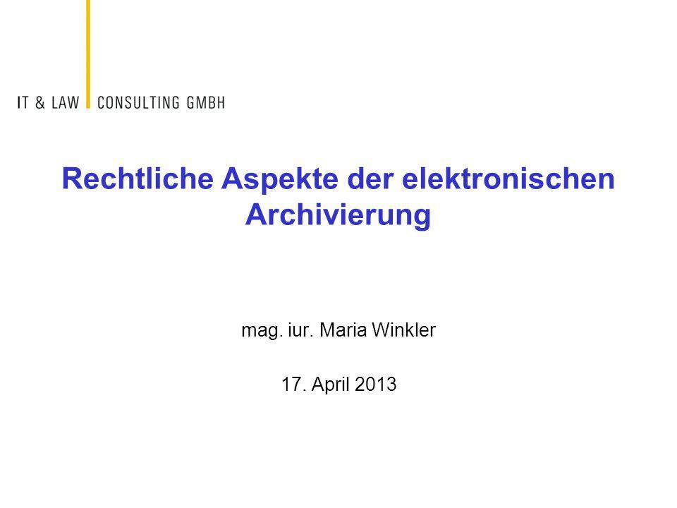 Rechtliche Aspekte der elektronischen Archivierung mag. iur. Maria Winkler 17. April 2013
