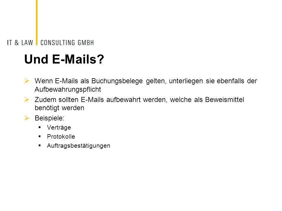 Und E-Mails?  Wenn E-Mails als Buchungsbelege gelten, unterliegen sie ebenfalls der Aufbewahrungspflicht  Zudem sollten E-Mails aufbewahrt werden, w