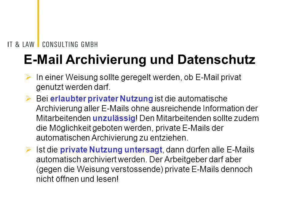 E-Mail Archivierung und Datenschutz  In einer Weisung sollte geregelt werden, ob E-Mail privat genutzt werden darf.  Bei erlaubter privater Nutzung