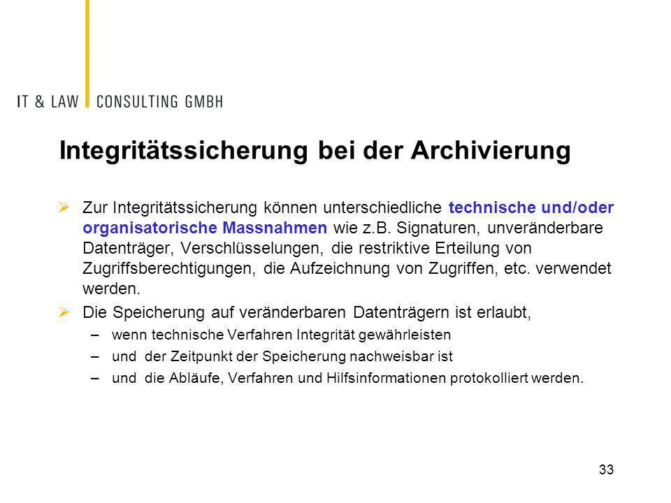 33 Integritätssicherung bei der Archivierung  Zur Integritätssicherung können unterschiedliche technische und/oder organisatorische Massnahmen wie z.