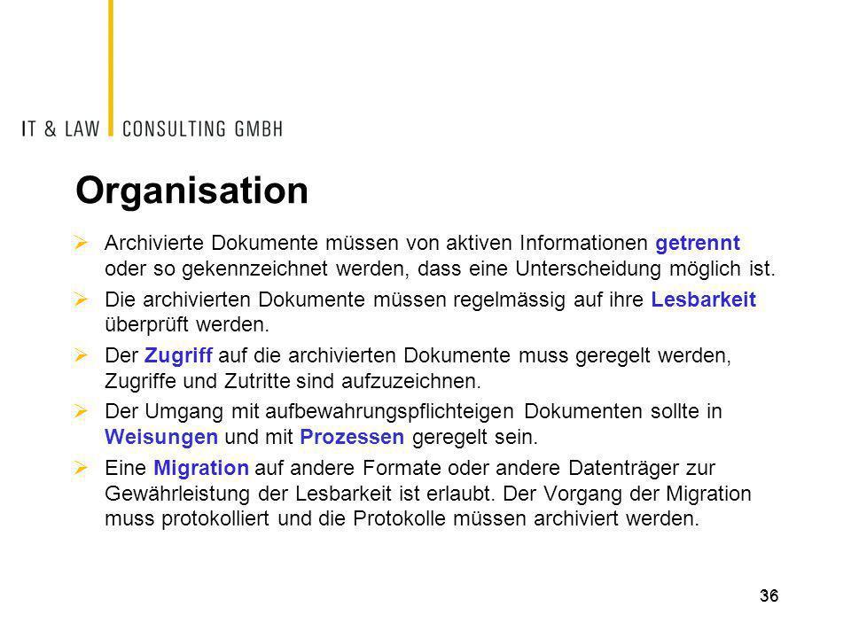 36 Organisation  Archivierte Dokumente müssen von aktiven Informationen getrennt oder so gekennzeichnet werden, dass eine Unterscheidung möglich ist.