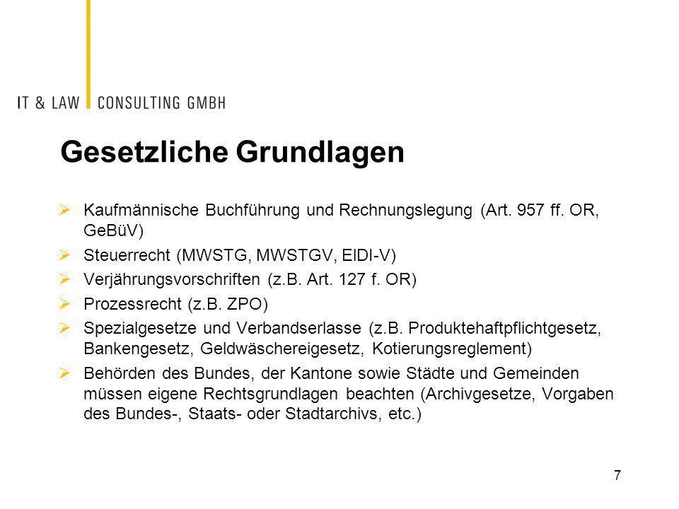 Gesetzliche Grundlagen  Kaufmännische Buchführung und Rechnungslegung (Art. 957 ff. OR, GeBüV)  Steuerrecht (MWSTG, MWSTGV, ElDI-V)  Verjährungsvor