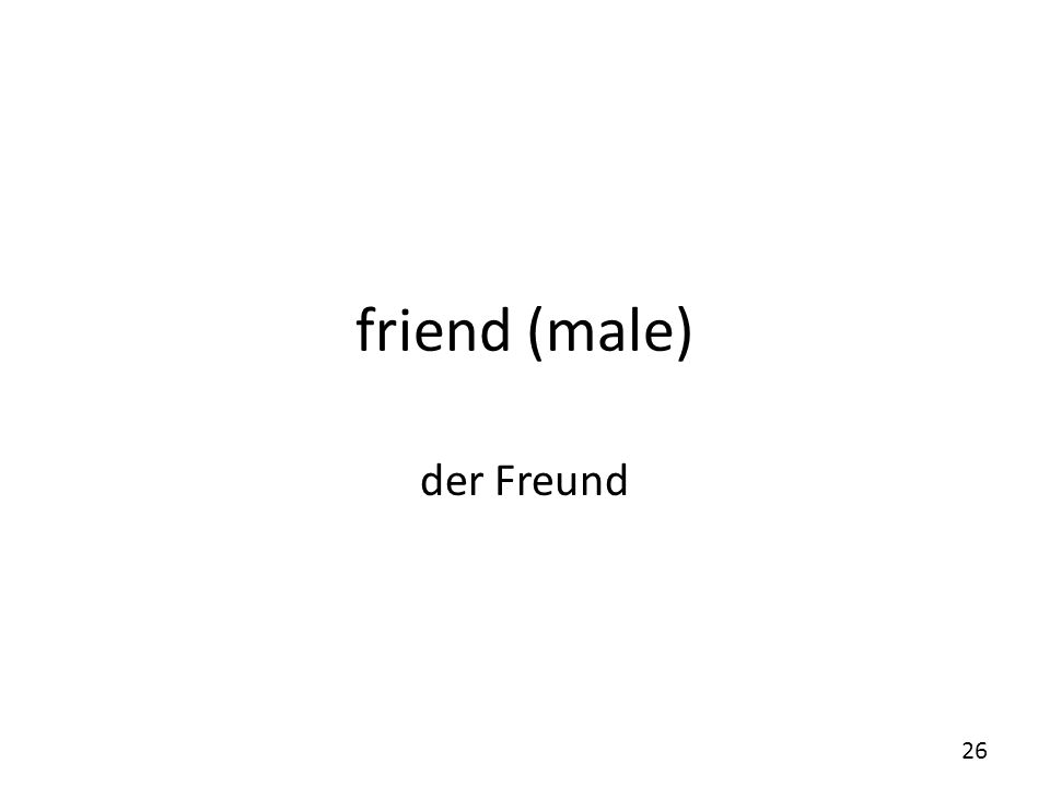 friend (male) der Freund 26