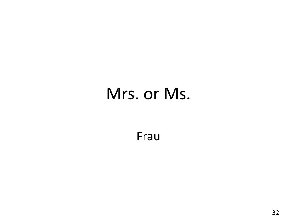 Mrs. or Ms. Frau 32