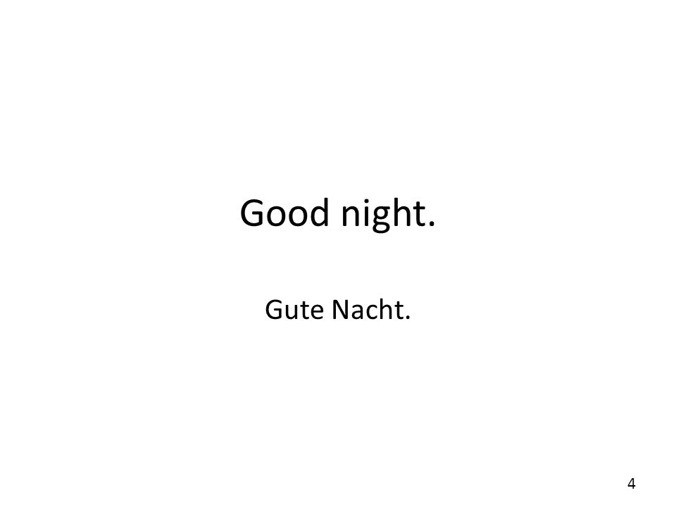 Good night. Gute Nacht. 4