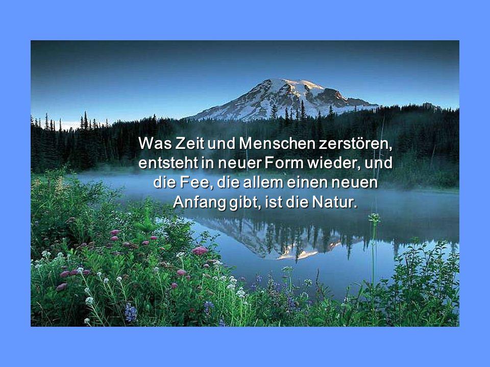 Was Zeit und Menschen zerstören, entsteht in neuer Form wieder, und die Fee, die allem einen neuen Anfang gibt, ist die Natur.