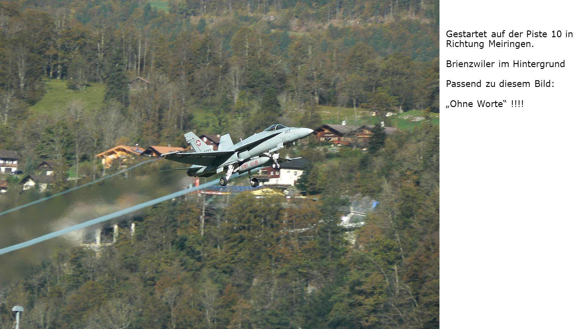 """Gestartet auf der Piste 10 in Richtung Meiringen. Brienzwiler im Hintergrund Passend zu diesem Bild: """"Ohne Worte"""" !!!!"""