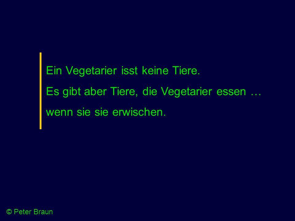 Ein Vegetarier isst keine Tiere. Es gibt aber Tiere, die Vegetarier essen … wenn sie sie erwischen.