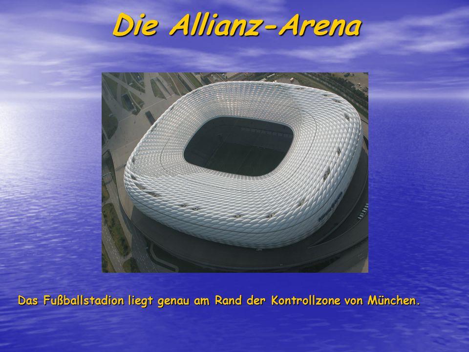 Die Allianz-Arena Das Fußballstadion liegt genau am Rand der Kontrollzone von München.