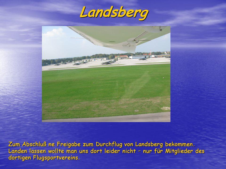 Landsberg Zum Abschluß ne Freigabe zum Durchflug von Landsberg bekommen.
