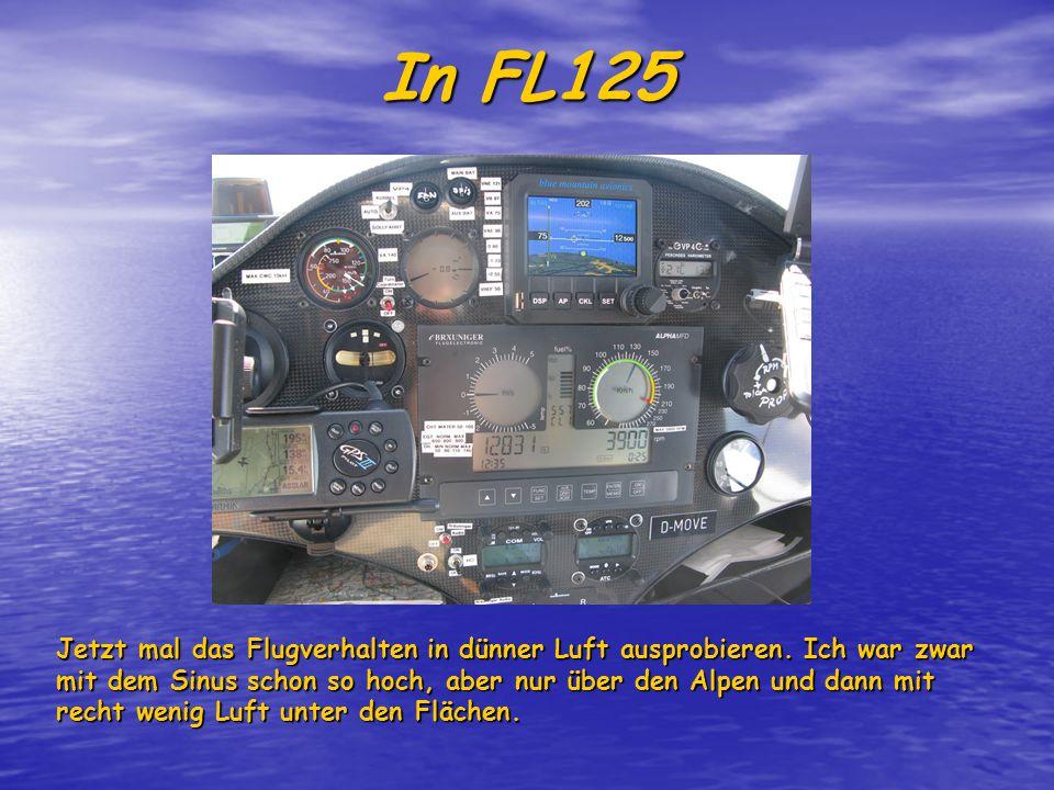 In FL125 Jetzt mal das Flugverhalten in dünner Luft ausprobieren.