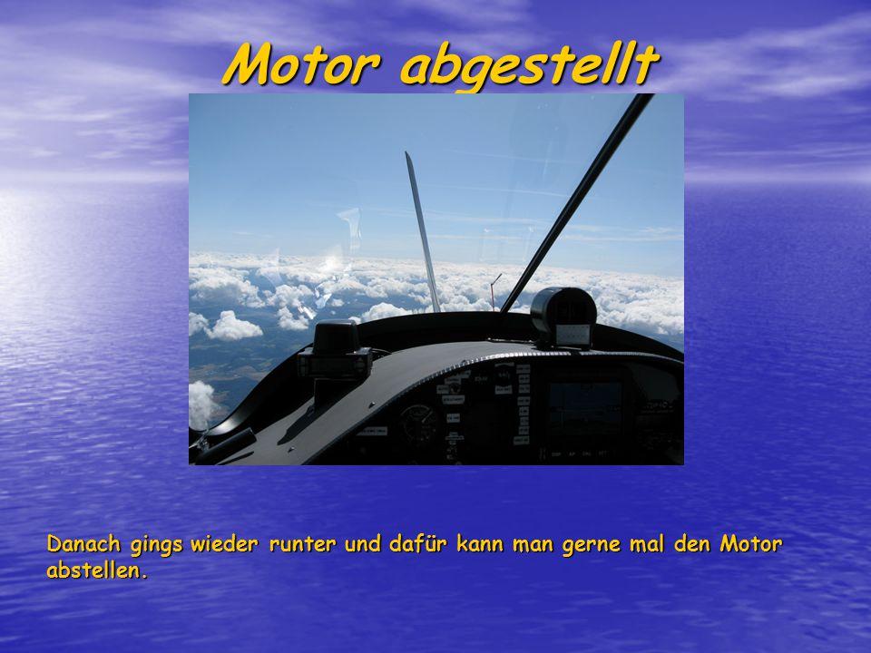 Motor abgestellt Danach gings wieder runter und dafür kann man gerne mal den Motor abstellen.
