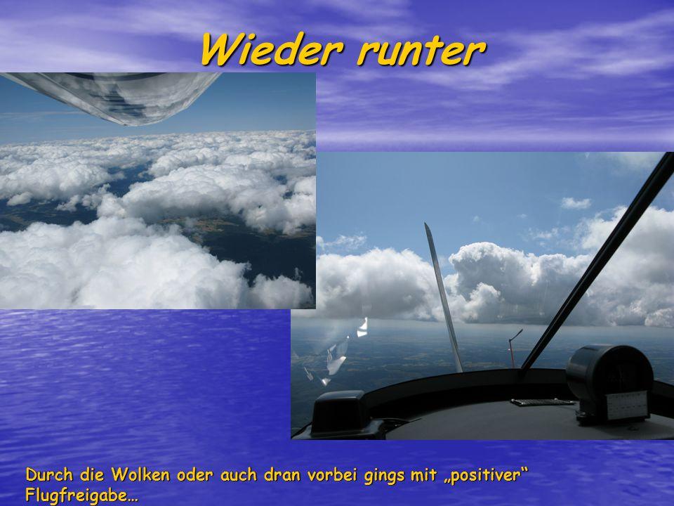 """Wieder runter Durch die Wolken oder auch dran vorbei gings mit """"positiver Flugfreigabe…"""