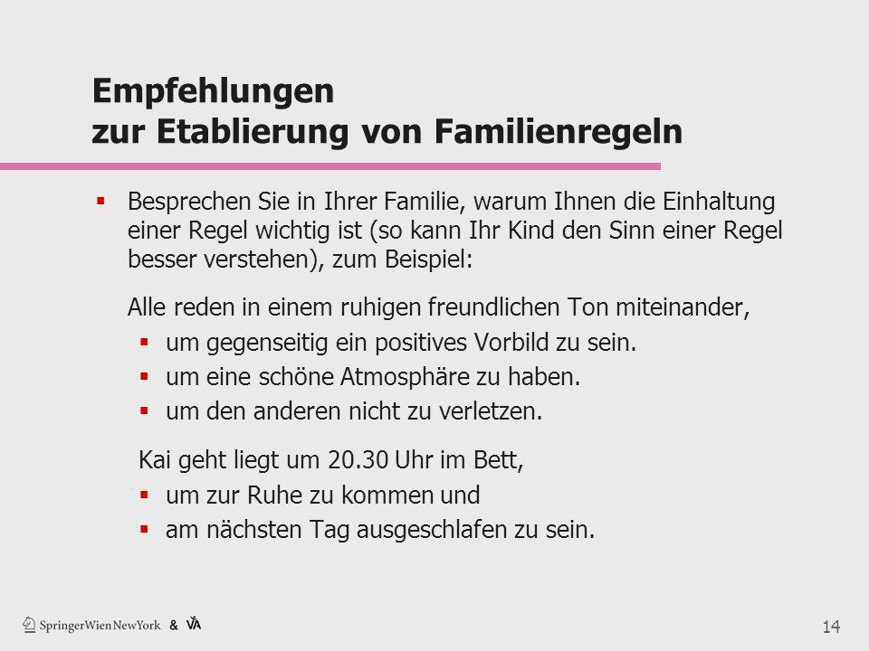 14 Empfehlungen zur Etablierung von Familienregeln  Besprechen Sie in Ihrer Familie, warum Ihnen die Einhaltung einer Regel wichtig ist (so kann Ihr