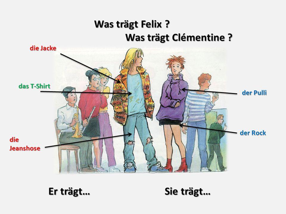 Was trägt Felix .der Rock das T-Shirt die Jeanshose der Pulli die Jacke Was trägt Clémentine .