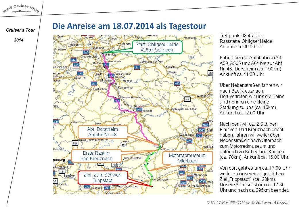 Die Anreise am 18.07.2014 als Tagestour Treffpunkt 08:45 Uhr: Raststätte Ohligser Heide Abfahrt um 09:00 Uhr Fahrt über die Autobahnen A3, A59, A565 und A61 bis zur Abf.
