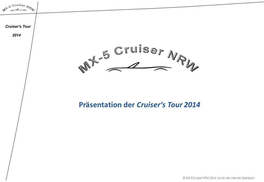 Rückblick auf die Cruiser's Touren der letzten Jahre: 1.Cruiser's Tour 2005 in den Spessart 2.Cruiser's Tour 2006 in die Pfalz 3.Cruiser's Tour 2007 nach Hann.Münden 4.Cruiser's Tour 2008 in den Harz 5.Cruiser's Tour 2009 nach Luxemburg 6.Cruiser's Tour 2010 nach Hessen 7.Cruiser's Tour 2011 zur Mosel 8.Cruiser's Tour 2012 in den Taunus  9.Cruiser's Tour 2014 in ….