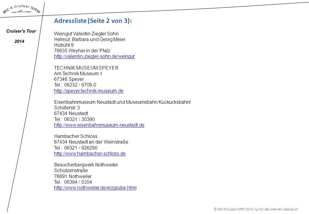 Adressliste (Seite 2 von 3): Weingut Valentin Ziegler Sohn Helmut, Barbara und Georg Meier Hübühl 9 76835 Weyher in der Pfalz http://valentin-ziegler-sohn.de/weingut TECHNIK MUSEUM SPEYER Am Technik Museum 1 67346 Speyer Tel.: 06232 / 6708-0 http://speyer.technik-museum.de Eisenbahnmuseum Neustadt und Museumsbahn Kuckucksbähnl Schillerstr.