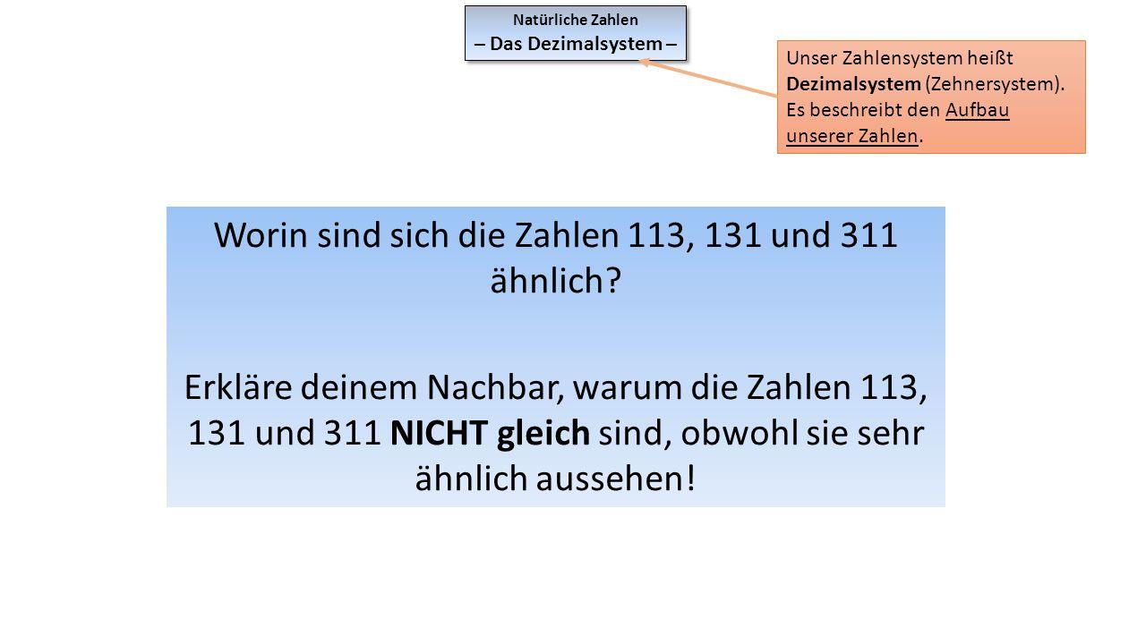 Natürliche Zahlen – Das Dezimalsystem – Natürliche Zahlen – Das Dezimalsystem – Worin sind sich die Zahlen 113, 131 und 311 ähnlich? Erkläre deinem Na