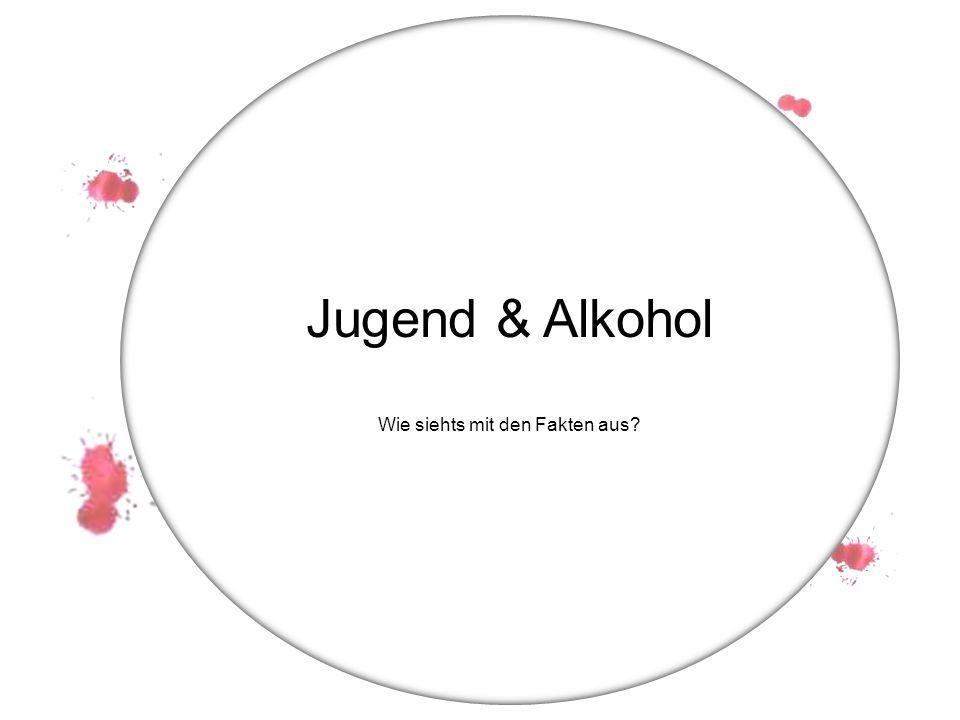 1. Erste rauscherfahrung Jugend & Alkohol Wie siehts mit den Fakten aus?
