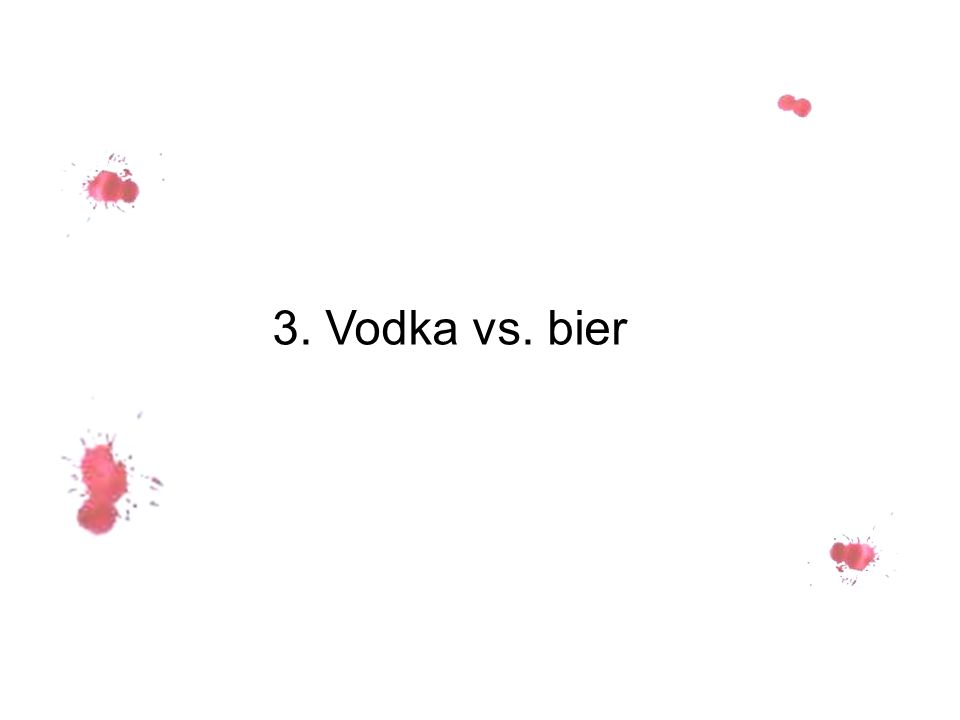 3. Vodka vs. bier
