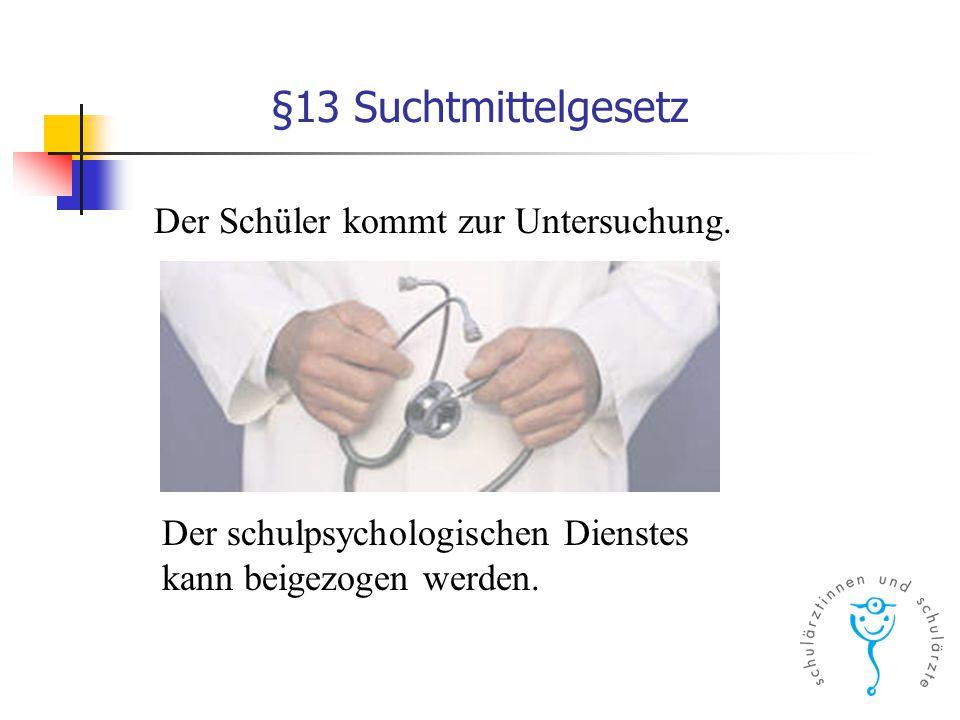 §13 Suchtmittelgesetz Der schulpsychologischen Dienstes kann beigezogen werden. Der Schüler kommt zur Untersuchung.