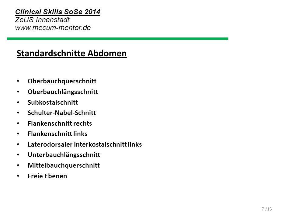 Clinical Skills SoSe 2014 ZeUS Innenstadt www.mecum-mentor.de /13 Für Fortgeschrittene: Das Schockraum-Sono FAST (Focused Assessment for Trauma with Sonography) 1 - Pericard 2,3 - Morison-Pouch (hepatorenaler Raum) 4,5 - Koller-Pouch (perisplenischer Raum) 6 - Douglas-Raum 8