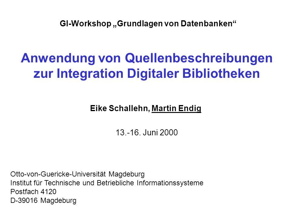 Anwendung von Quellenbeschreibungen zur Integration Digitaler Bibliotheken Eike Schallehn, Martin Endig Otto-von-Guericke-Universität Magdeburg Instit
