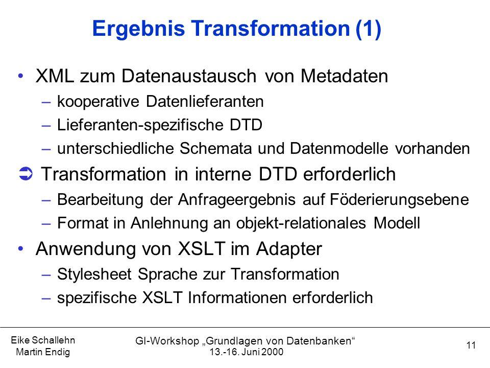 """13.-16. Juni 2000 Eike Schallehn Martin Endig 11 GI-Workshop """"Grundlagen von Datenbanken"""" Ergebnis Transformation (1) XML zum Datenaustausch von Metad"""