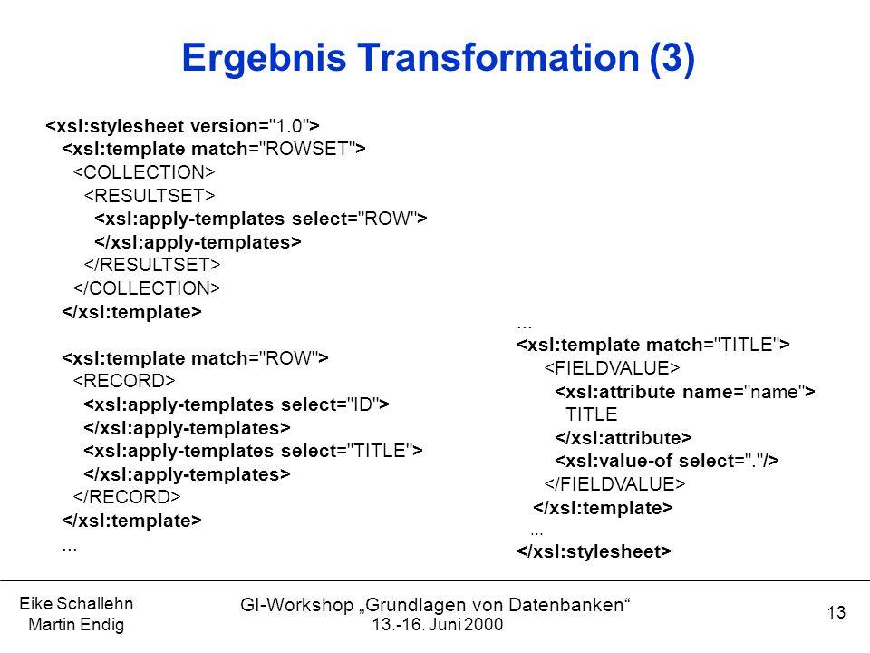 """13.-16. Juni 2000 Eike Schallehn Martin Endig 13 GI-Workshop """"Grundlagen von Datenbanken"""" Ergebnis Transformation (3)... TITLE..."""