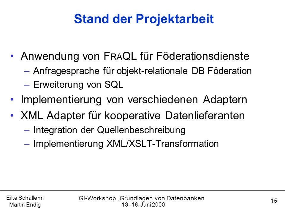 """13.-16. Juni 2000 Eike Schallehn Martin Endig 15 GI-Workshop """"Grundlagen von Datenbanken"""" Stand der Projektarbeit Anwendung von F RA QL für Föderation"""