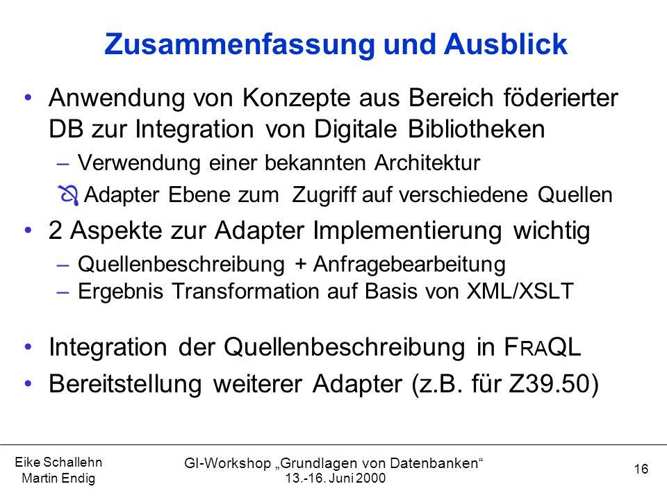 """13.-16. Juni 2000 Eike Schallehn Martin Endig 16 GI-Workshop """"Grundlagen von Datenbanken"""" Zusammenfassung und Ausblick Anwendung von Konzepte aus Bere"""