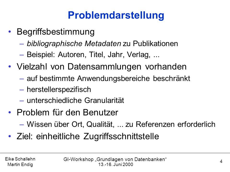 """13.-16. Juni 2000 Eike Schallehn Martin Endig 4 GI-Workshop """"Grundlagen von Datenbanken"""" Problemdarstellung Begriffsbestimmung –bibliographische Metad"""