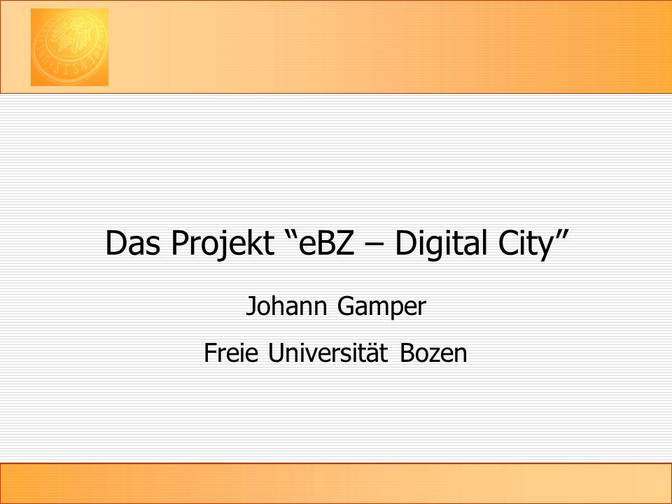 Das Projekt eBZ – Digital City Johann Gamper Freie Universität Bozen