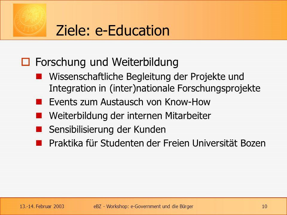13.-14. Februar 2003eBZ - Workshop: e-Government und die Bürger10 Ziele: e-Education  Forschung und Weiterbildung Wissenschaftliche Begleitung der Pr