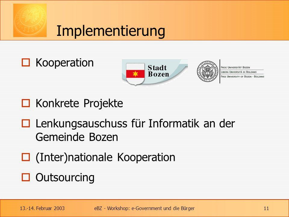 13.-14. Februar 2003eBZ - Workshop: e-Government und die Bürger11 Implementierung  Kooperation  Konkrete Projekte  Lenkungsauschuss für Informatik