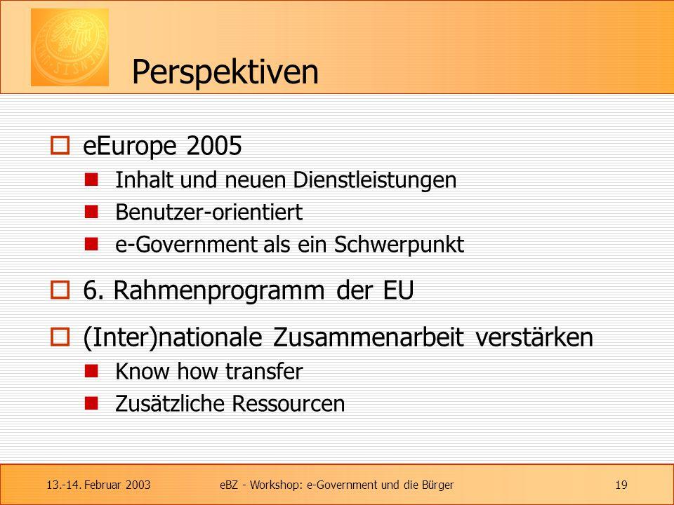 13.-14. Februar 2003eBZ - Workshop: e-Government und die Bürger19 Perspektiven  eEurope 2005 Inhalt und neuen Dienstleistungen Benutzer-orientiert e-