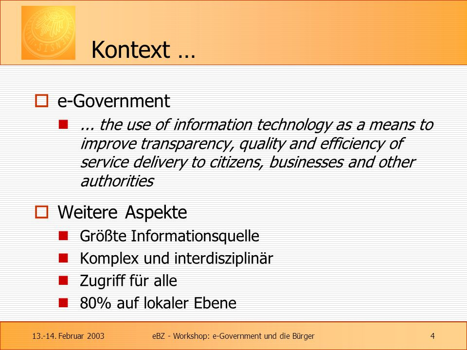 13.-14. Februar 2003eBZ - Workshop: e-Government und die Bürger4 Kontext …  e-Government... the use of information technology as a means to improve t