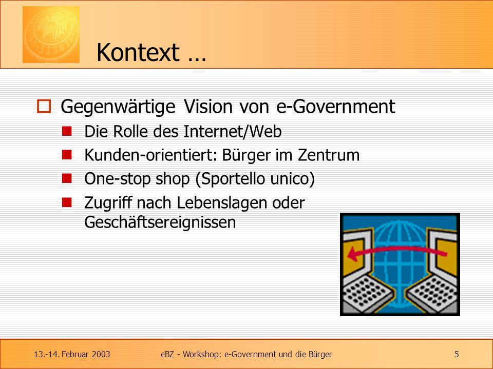 13.-14. Februar 2003eBZ - Workshop: e-Government und die Bürger5 Kontext …  Gegenwärtige Vision von e-Government Die Rolle des Internet/Web Kunden-or
