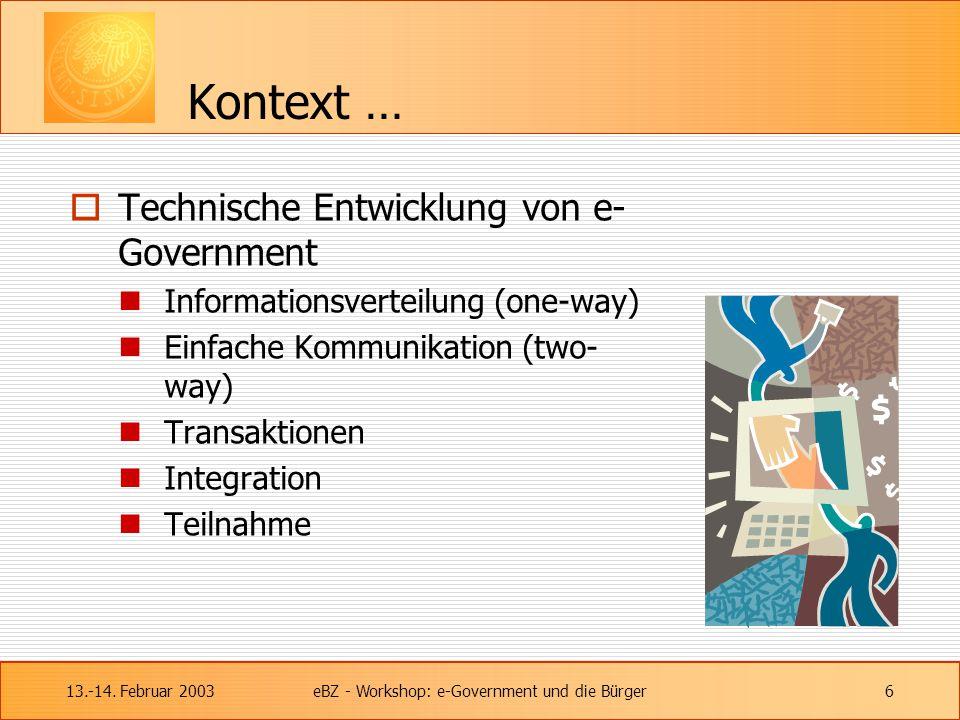 13.-14. Februar 2003eBZ - Workshop: e-Government und die Bürger6 Kontext …  Technische Entwicklung von e- Government Informationsverteilung (one-way)