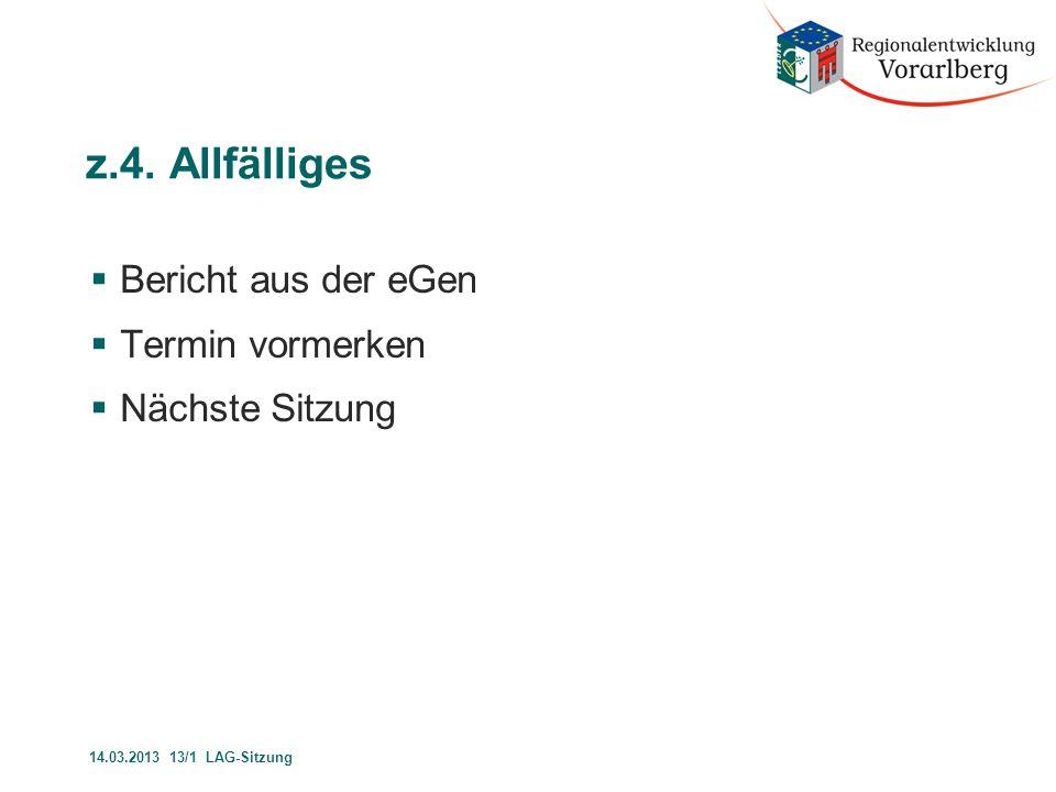 z.4. Allfälliges  Bericht aus der eGen  Termin vormerken  Nächste Sitzung 14.03.2013 13/1 LAG-Sitzung