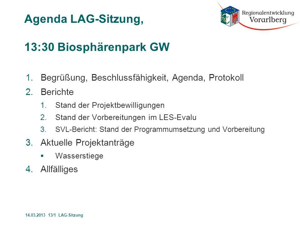 Agenda LAG-Sitzung, 13:30 Biosphärenpark GW 1.Begrüßung, Beschlussfähigkeit, Agenda, Protokoll 2.Berichte 1.Stand der Projektbewilligungen 2.Stand der