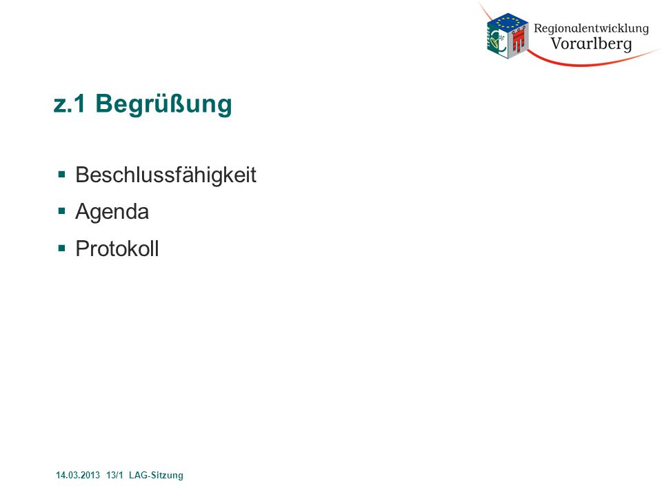 z.2.1 Stand der Projektbewilligung  Bürger-PPP  NaturFreiZeit  Geißerweg  BSP-Zentrum  JuWi-Walgau  Ehrlich-BW  Hochland-Balderschwang  KlangraumStein II  matKultErbe-Montafon  Sammeln-Sichten  LES-Evalu und LAG-Management 14.03.2013 13/1 LAG-Sitzung