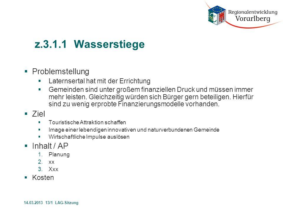 z.3.1.3 Wasserstiege Beschlusstext  Die LAG Vorarlberg sieht in dem Projekt einen innovativen Ansatz die wertvolle Ressource Wasser ins Bewusstsein zu rufen und mit dem durch das Projekt geschaffenen Angebot Gäste, Besucher anspricht und das Laternsertal belebt.