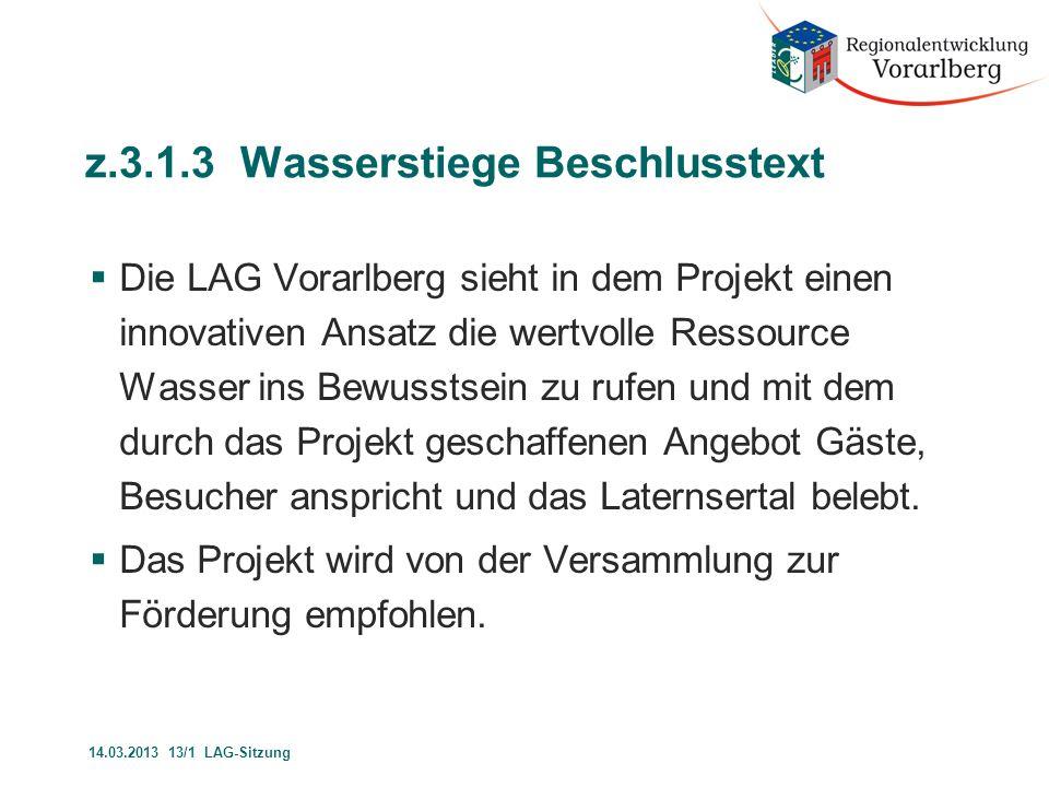 z.3.1.3 Wasserstiege Beschlusstext  Die LAG Vorarlberg sieht in dem Projekt einen innovativen Ansatz die wertvolle Ressource Wasser ins Bewusstsein z