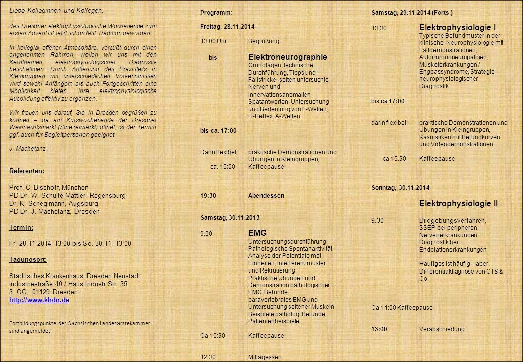 Liebe Kolleginnen und Kollegen, das Dresdner elektrophysiologische Wochenende zum ersten Advent ist jetzt schon fast Tradition geworden. In kollegial