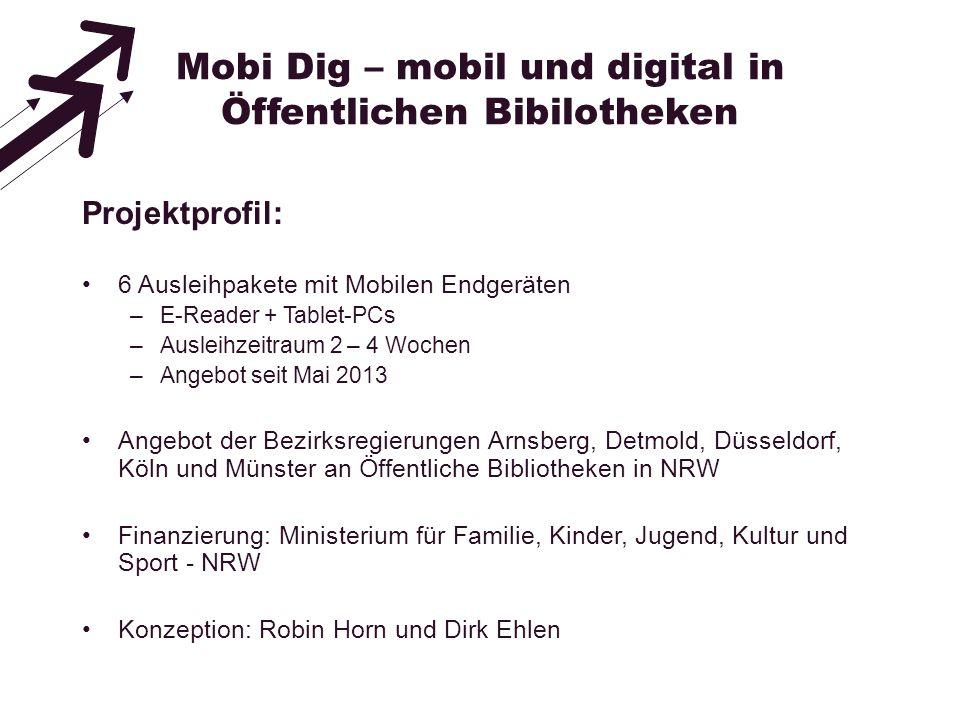 Mobi Dig – mobil und digital in Öffentlichen Bibilotheken Projektprofil: 6 Ausleihpakete mit Mobilen Endgeräten –E-Reader + Tablet-PCs –Ausleihzeitrau