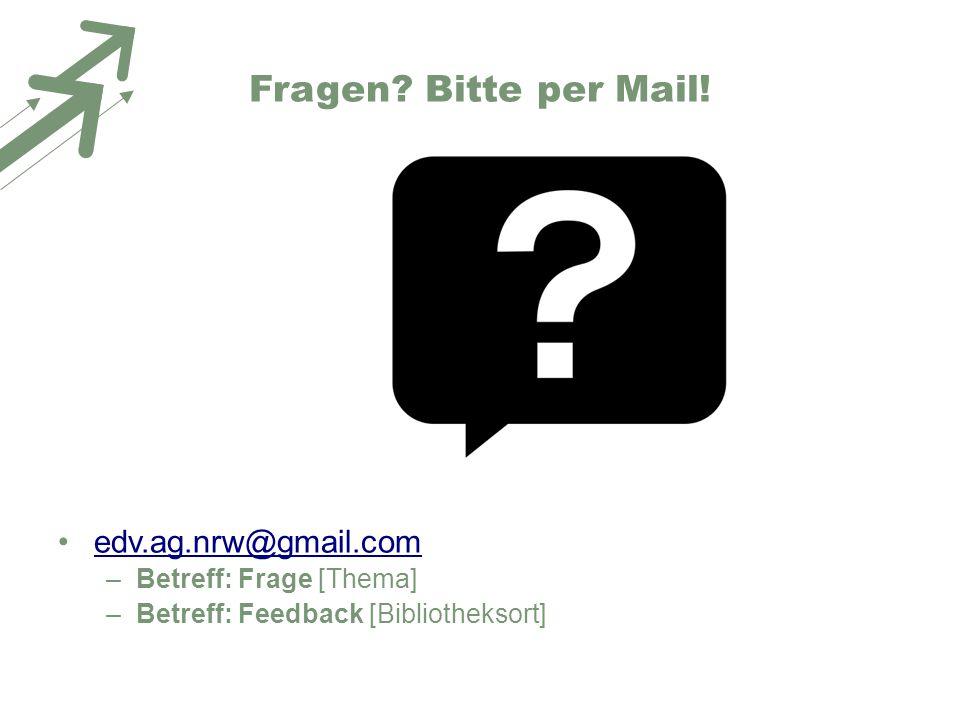 Fragen? Bitte per Mail! edv.ag.nrw@gmail.com –Betreff: Frage [Thema] –Betreff: Feedback [Bibliotheksort]
