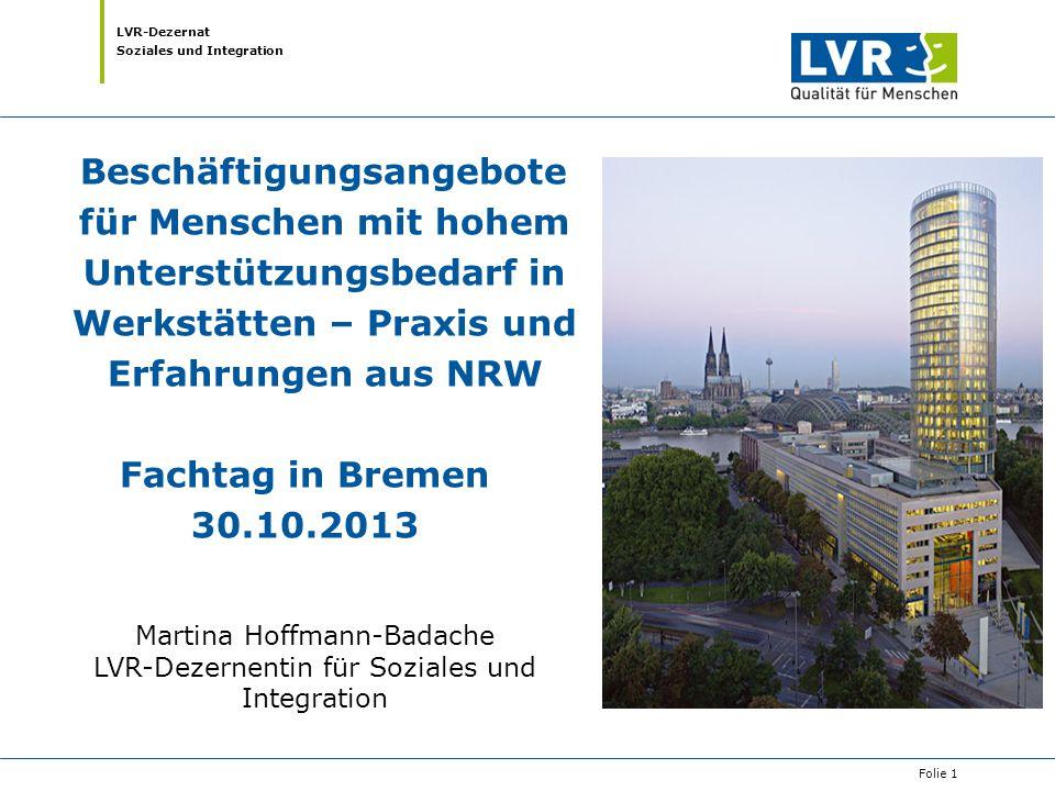 LVR-Dezernat Soziales und Integration Martina Hoffmann-Badache LVR-Dezernentin für Soziales und Integration Beschäftigungsangebote für Menschen mit ho