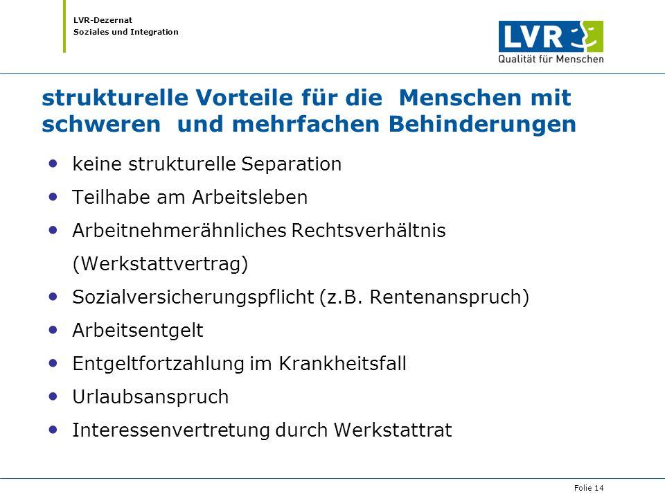 LVR-Dezernat Soziales und Integration strukturelle Vorteile für die Menschen mit schweren und mehrfachen Behinderungen keine strukturelle Separation T